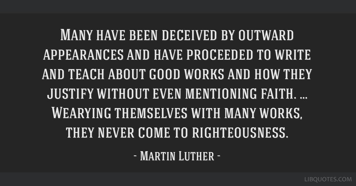 Many have been deceived by outward appearances and have proceeded to write and teach about good works and how they justify without even mentioning...