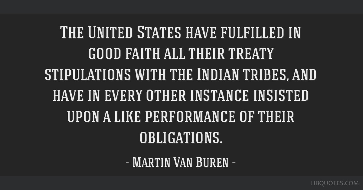 The United States have fulfilled in good faith all their treaty stipulations with the Indian tribes, and have in every other instance insisted upon a ...