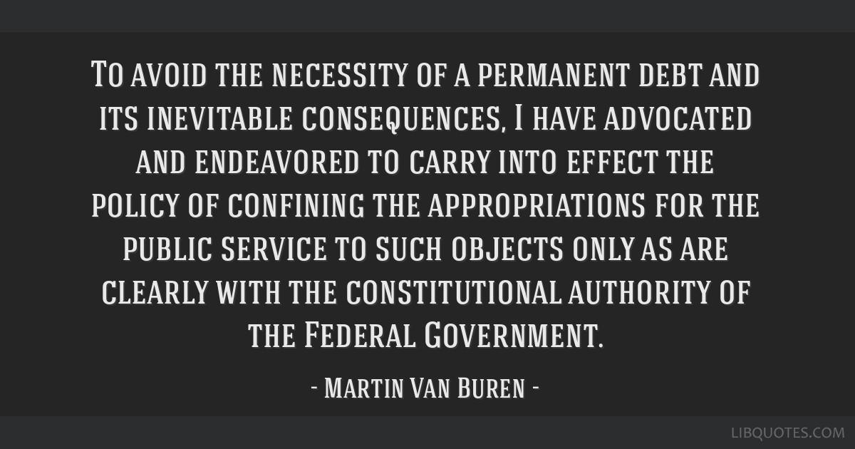 To avoid the necessity of a permanent debt and its inevitable consequences, I have advocated and endeavored to carry into effect the policy of...