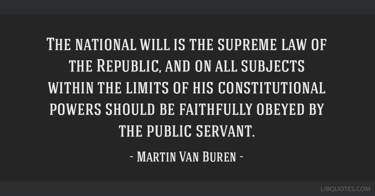 The national will is the supreme law of the Republic, and on all subjects within the limits of his constitutional powers should be faithfully obeyed...
