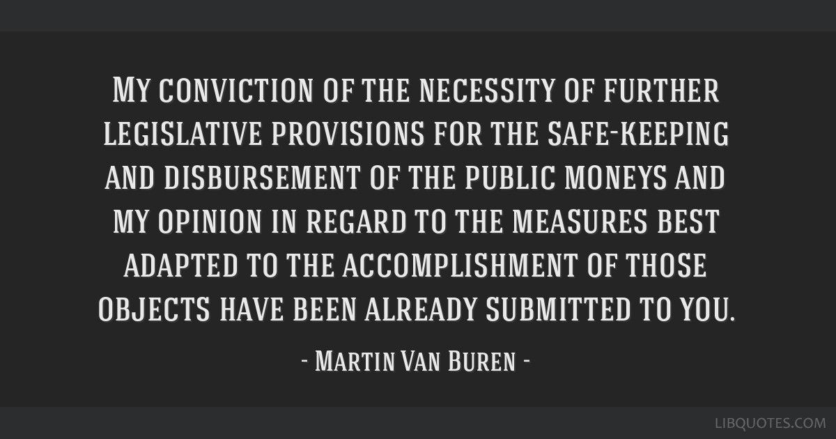 My conviction of the necessity of further legislative provisions for the safe-keeping and disbursement of the public moneys and my opinion in regard...