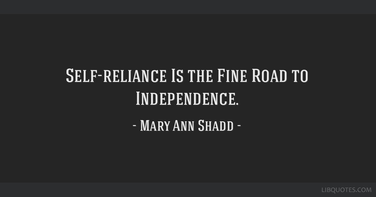Self Reliance Is The Fine Road To Independence