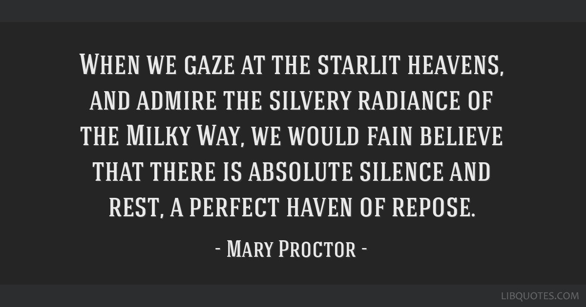 When we gaze at the starlit heavens, and admire the silvery radiance of the Milky Way, we would fain believe that there is absolute silence and rest, ...