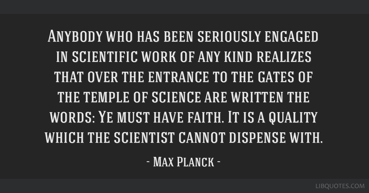 Anybody who has been seriously engaged in scientific work of any kind realizes that over the entrance to the gates of the temple of science are...