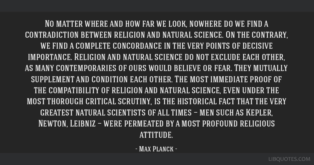 No matter where and how far we look, nowhere do we find a contradiction between religion and natural science. On the contrary, we find a complete...