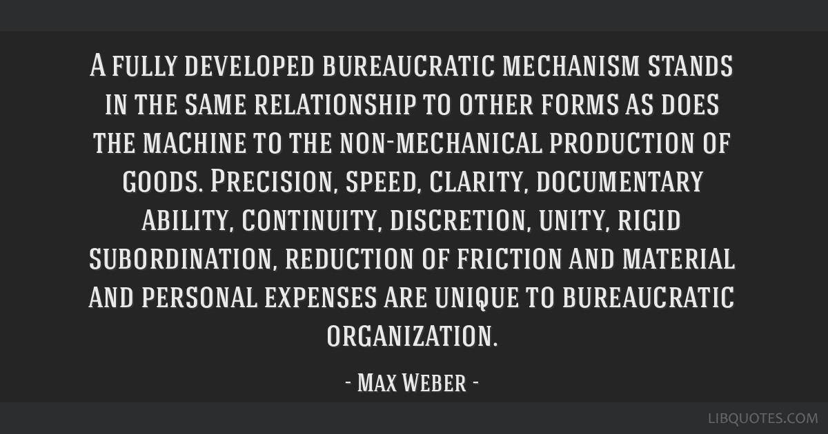 A fully developed bureaucratic mechanism stands in the same relationship to other forms as does the machine to the non-mechanical production of...