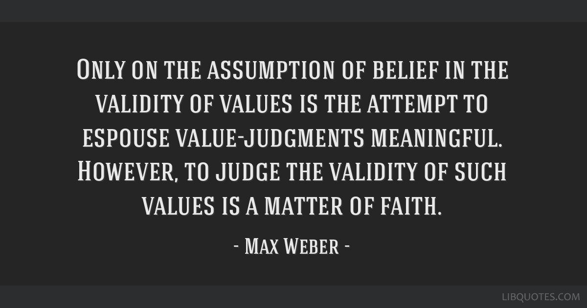 Only on the assumption of belief in the validity of values is the attempt to espouse value-judgments meaningful. However, to judge the validity of...