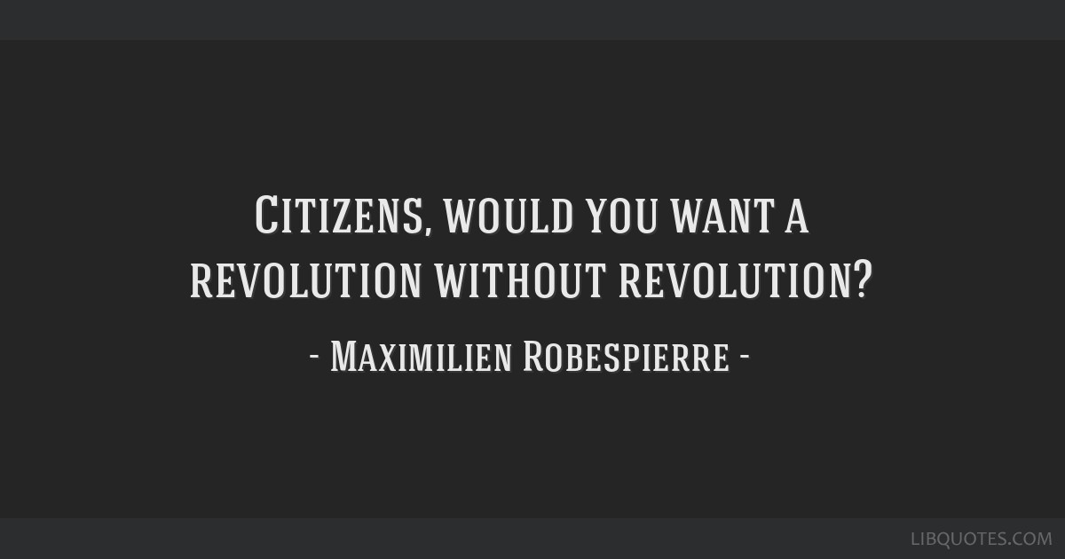 Citizens, would you want a revolution without revolution?