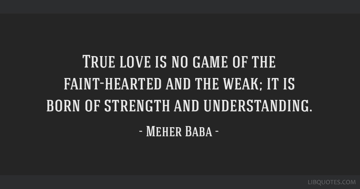 True Love Is No Game Of The Faint-hearted And The Weak; It