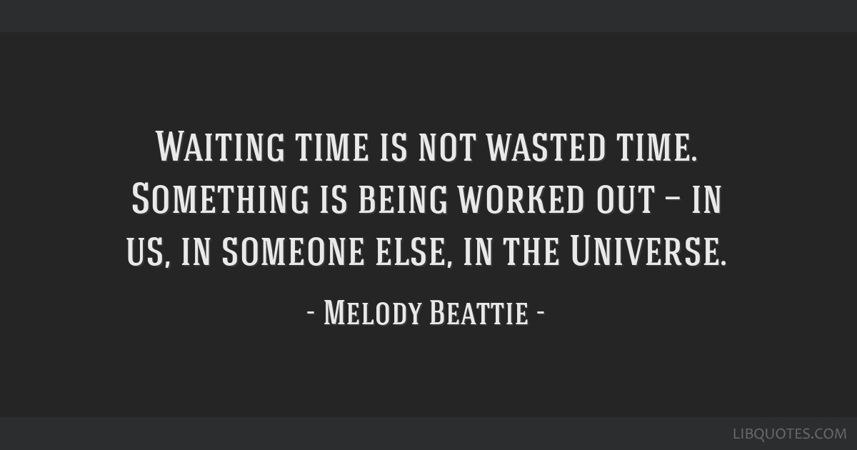 Waiting Time Is Not Wasted Time Something Is Being Worked Out In