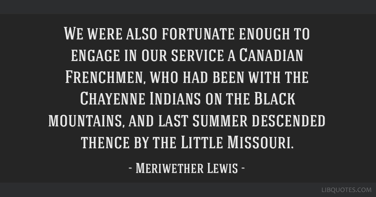 We were also fortunate enough to engage in our service a Canadian Frenchmen, who had been with the Chayenne Indians on the Black mountains, and last...