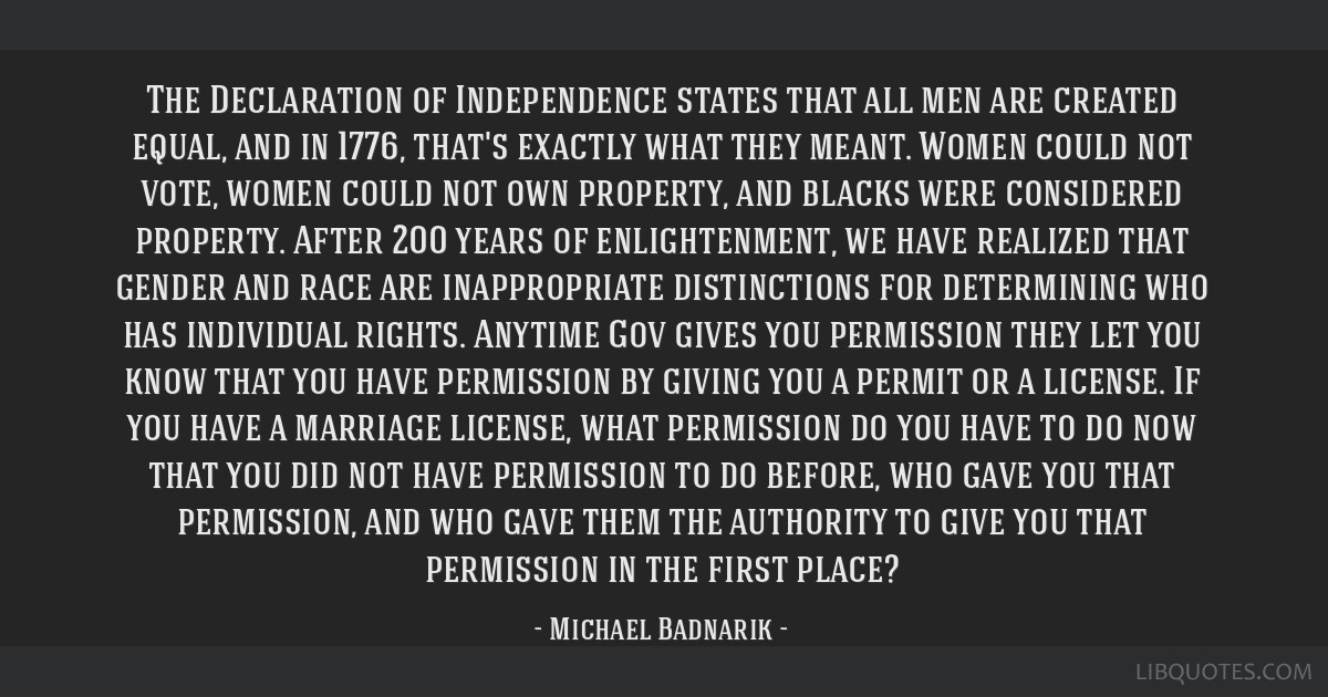 The Declaration of Independence states that all men are created equal, and in 1776, that's exactly what they meant. Women could not vote, women could ...