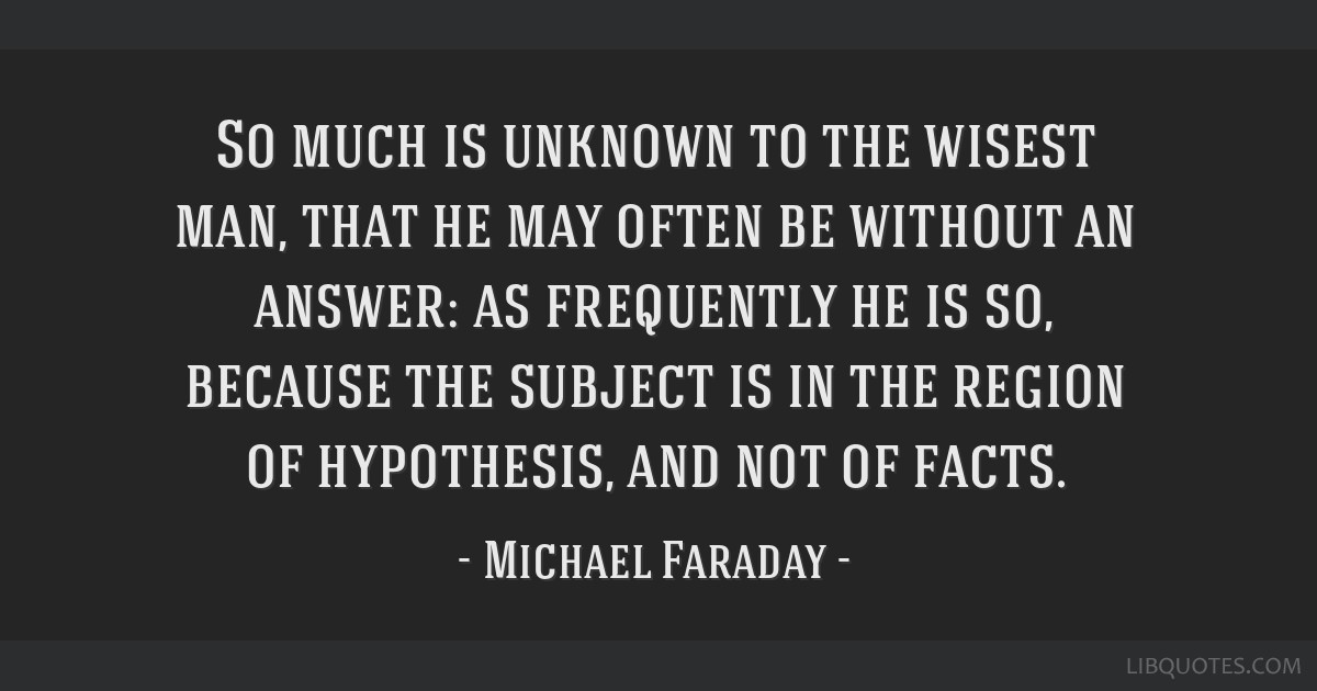 So much is unknown to the wisest man, that he may often be without an answer: as frequently he is so, because the subject is in the region of...