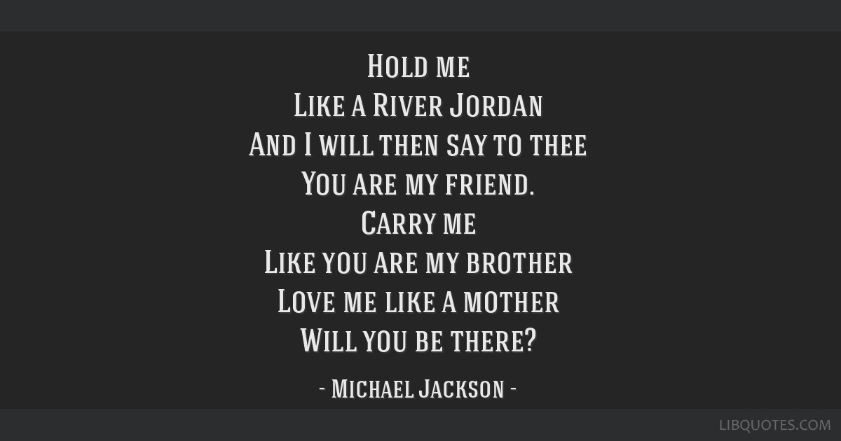 Hold Me Like A River Jordan And I Will Then Say To Thee You Are My