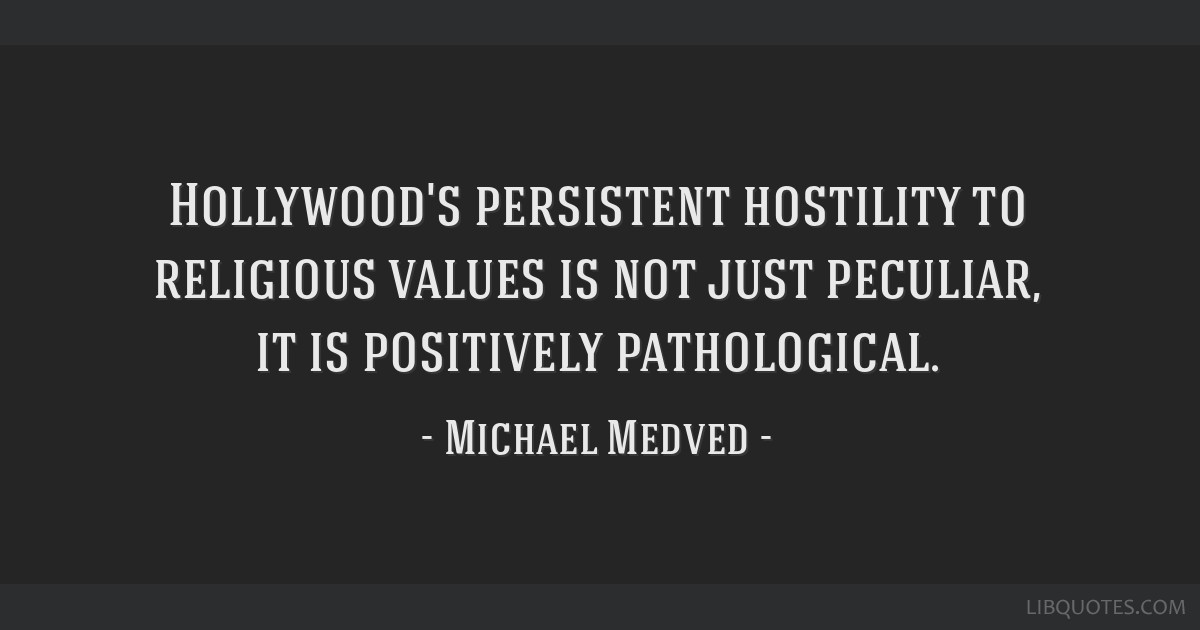 Hollywood's persistent hostility to religious values is not just peculiar, it is positively pathological.