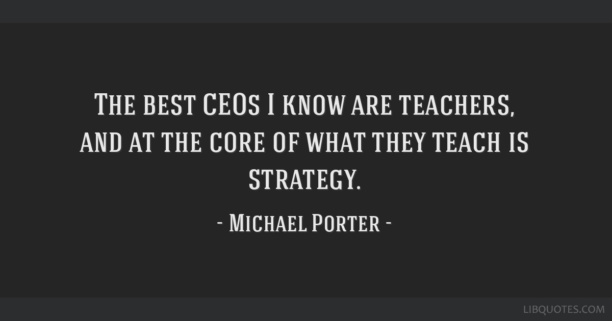 The best CEOs I know are teachers, and at the core of what they teach is strategy.