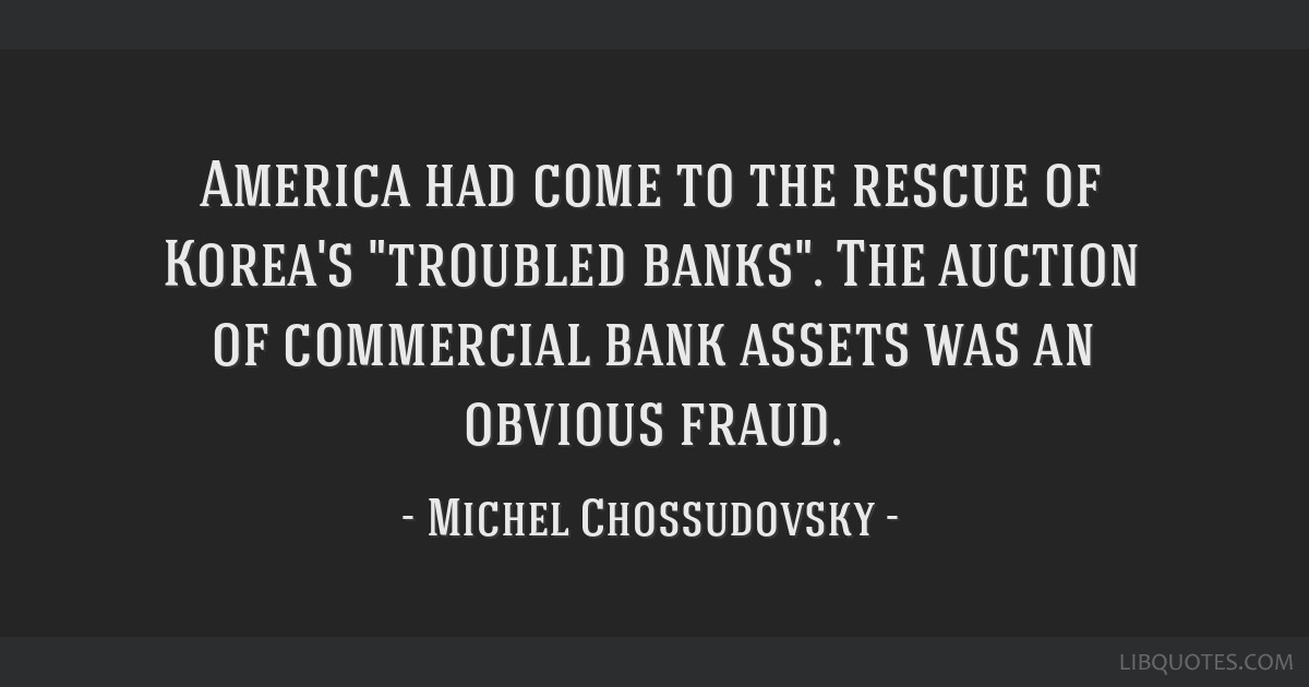 America had come to the rescue of Korea's troubled banks. The auction of commercial bank assets was an obvious fraud.