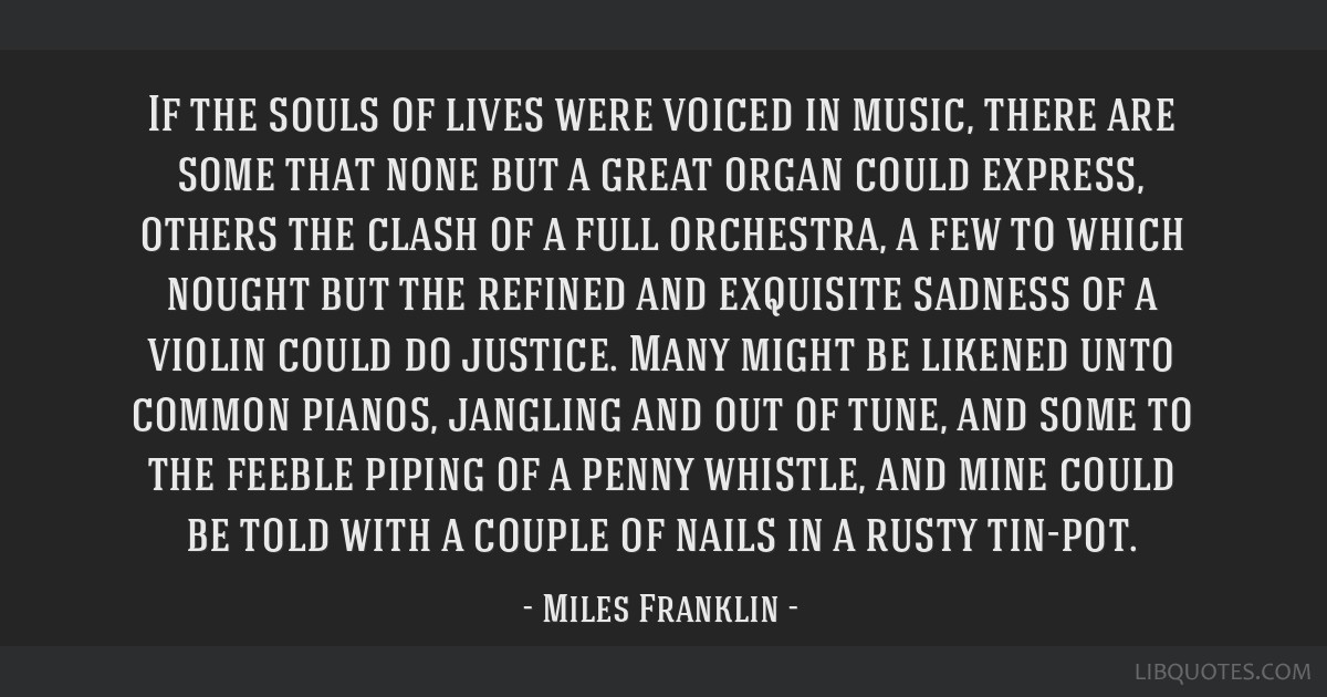 If the souls of lives were voiced in music, there are some that none but a great organ could express, others the clash of a full orchestra, a few to...