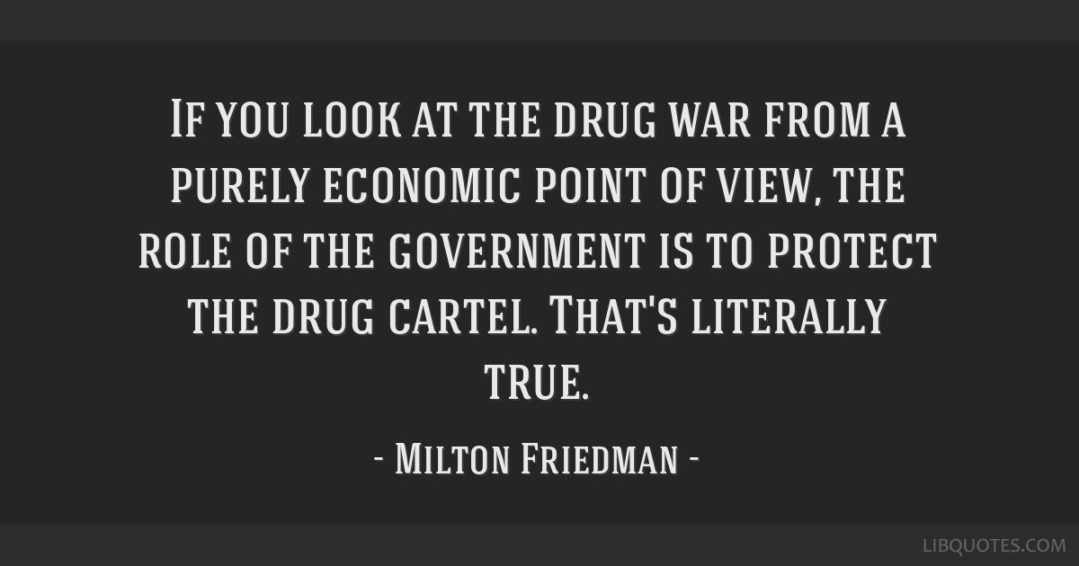 If You Look At The Drug War From A Purely Economic Point Of