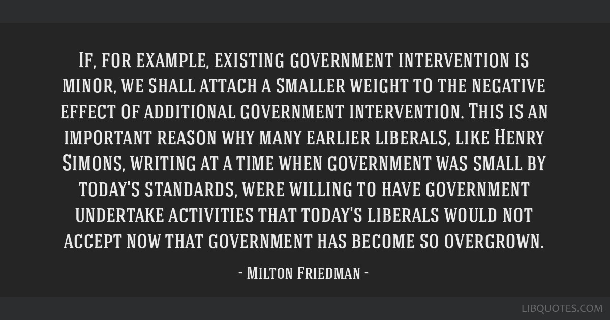 If, for example, existing government intervention is minor, we shall attach a smaller weight to the negative effect of additional government...