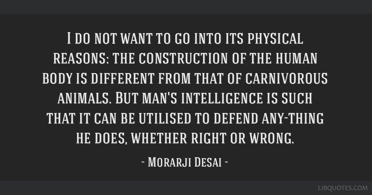 I do not want to go into its physical reasons: the construction of the human body is different from that of carnivorous animals. But man's...
