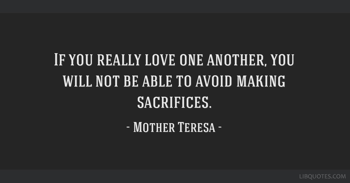 If You Really Love One Another You Will Not Be Able To Avoid Making