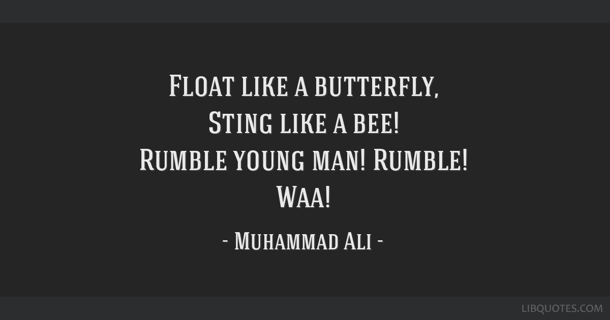 Float Like A Butterfly Sting Like A Bee Rumble Young Man Rumble Waa