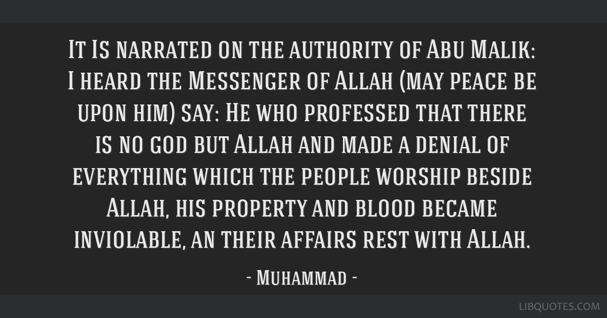 It Is narrated on the authority of Abu Malik: I heard the Messenger of Allah (may peace be upon him) say: He who professed that there is no god but...