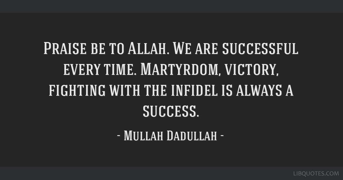 Praise be to Allah. We are successful every time. Martyrdom, victory, fighting with the infidel is always a success.