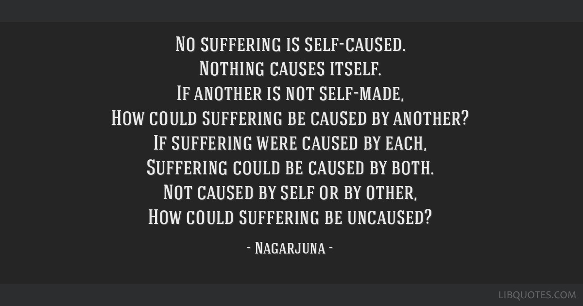 No Suffering Is Self Caused Nothing Causes Itself If Another Is