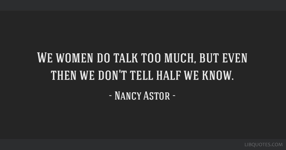 We Women Do Talk Too Much But Even Then We Dont Tell Half We Know