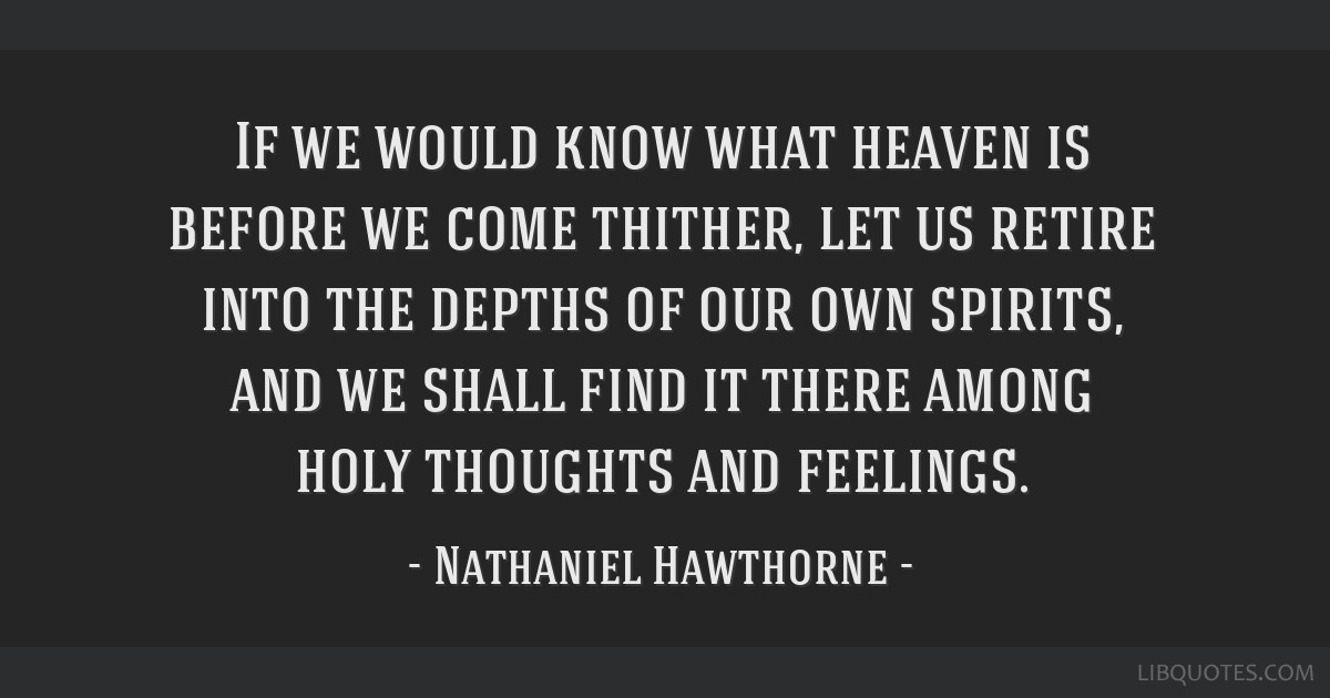 If we would know what heaven is before we come thither, let us retire into the depths of our own spirits, and we shall find it there among holy...