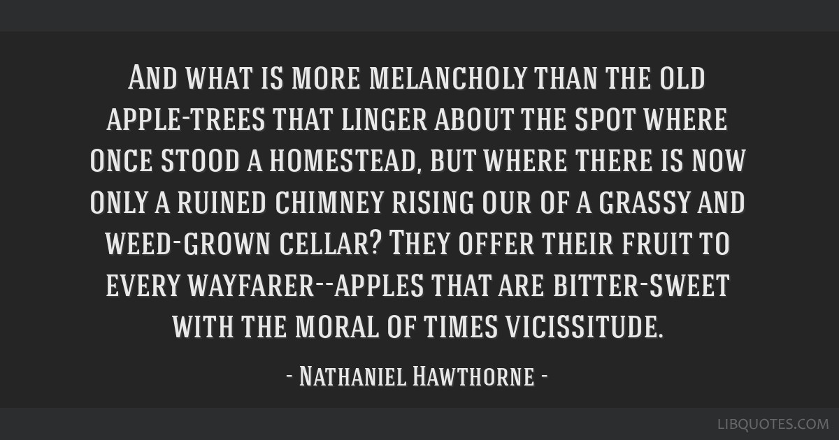 And what is more melancholy than the old apple-trees that linger about the spot where once stood a homestead, but where there is now only a ruined...