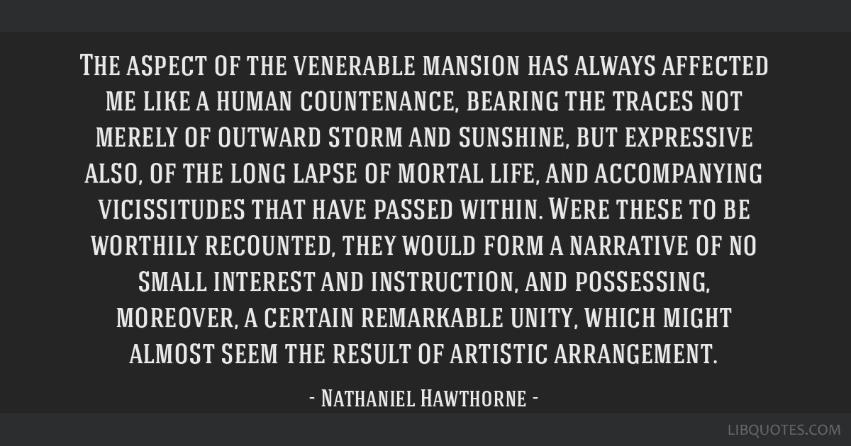 The aspect of the venerable mansion has always affected me like a human countenance, bearing the traces not merely of outward storm and sunshine, but ...