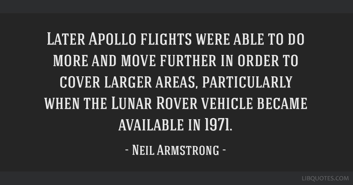 Later Apollo flights were able to do more and move further in order to cover larger areas, particularly when the Lunar Rover vehicle became available ...