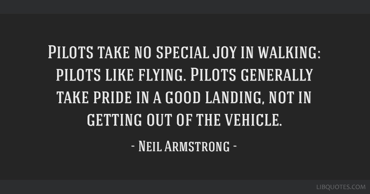 Pilots take no special joy in walking: pilots like flying. Pilots generally take pride in a good landing, not in getting out of the vehicle.