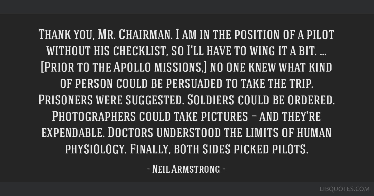 Thank you, Mr. Chairman. I am in the position of a pilot without his checklist, so I'll have to wing it a bit. … [Prior to the Apollo missions,] no ...