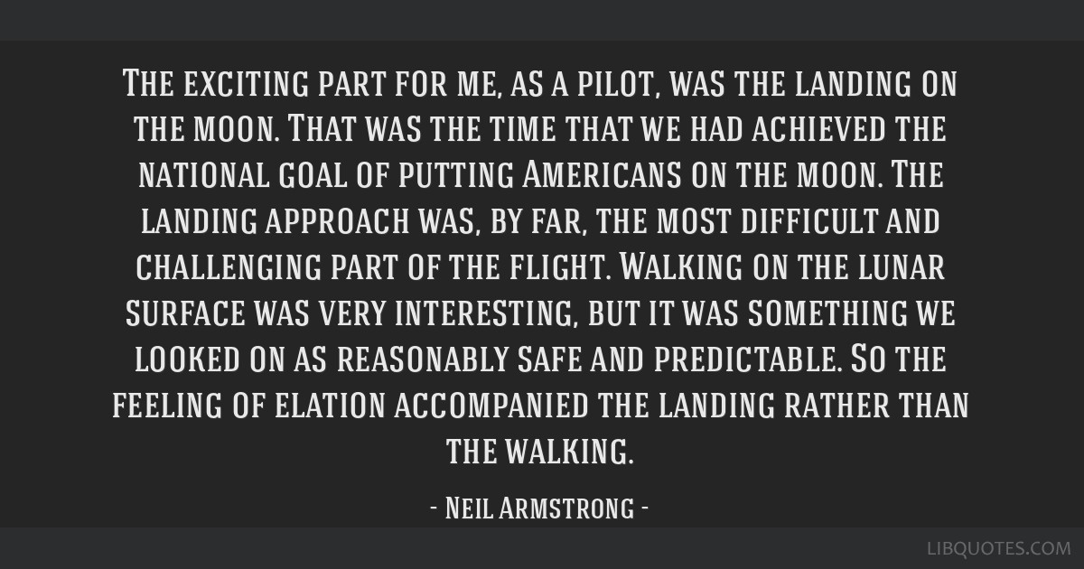 The exciting part for me, as a pilot, was the landing on the moon. That was the time that we had achieved the national goal of putting Americans on...