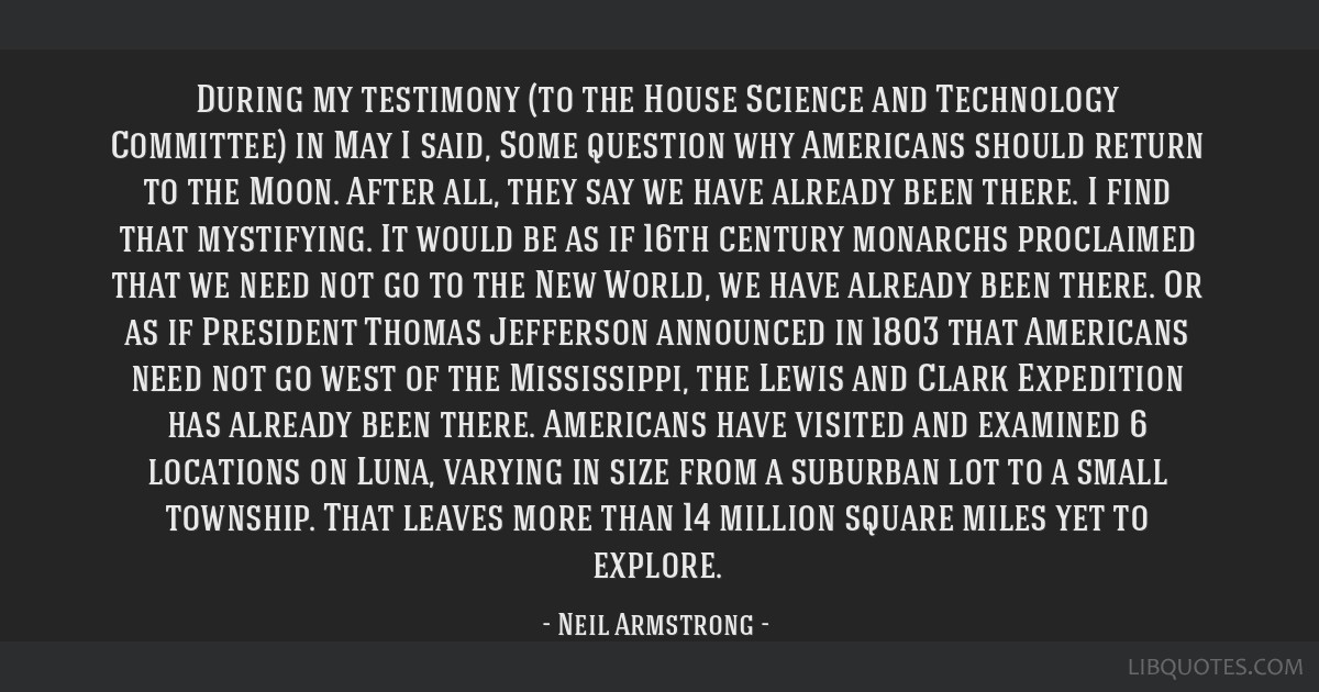 During my testimony (to the House Science and Technology Committee) in May I said, Some question why Americans should return to the Moon. After all,...