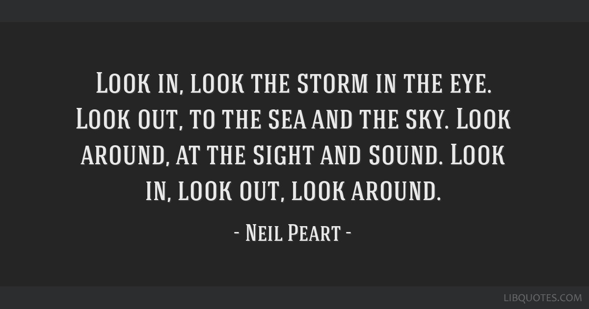 Look In Look The Storm In The Eye Look Out To The Sea And The Sky