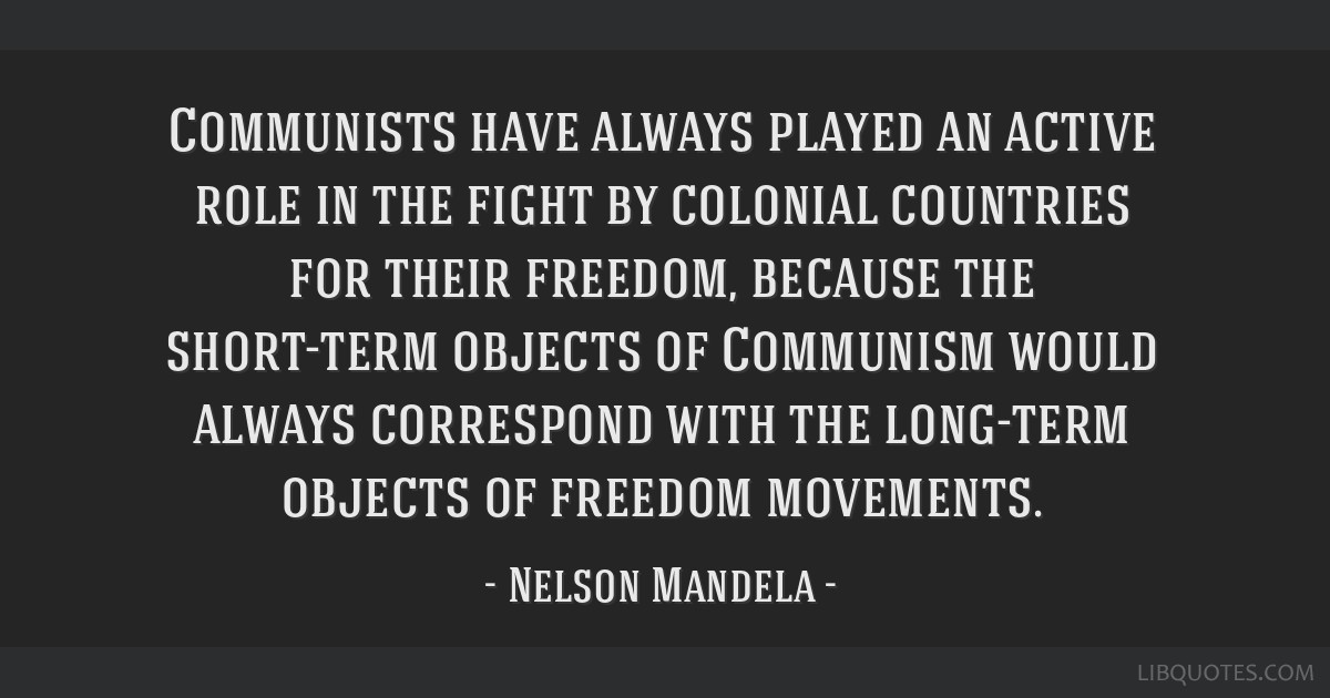 Communists have always played an active role in the fight by colonial countries for their freedom, because the short-term objects of Communism would...