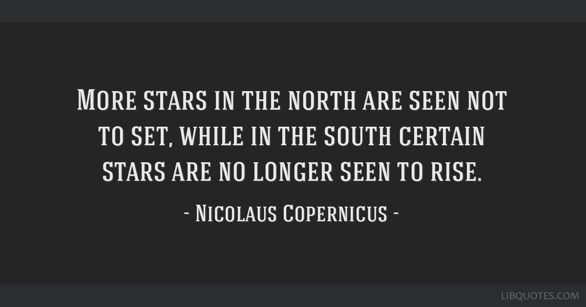 More stars in the north are seen not to set, while in the south certain stars are no longer seen to rise.
