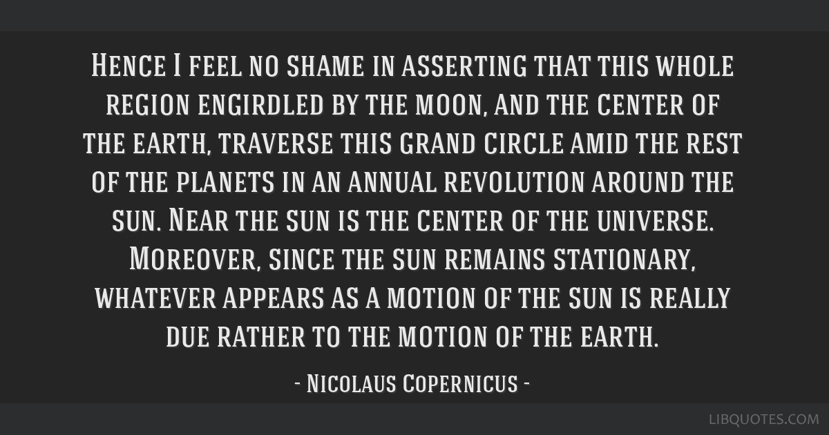 Hence I feel no shame in asserting that this whole region engirdled by the moon, and the center of the earth, traverse this grand circle amid the...
