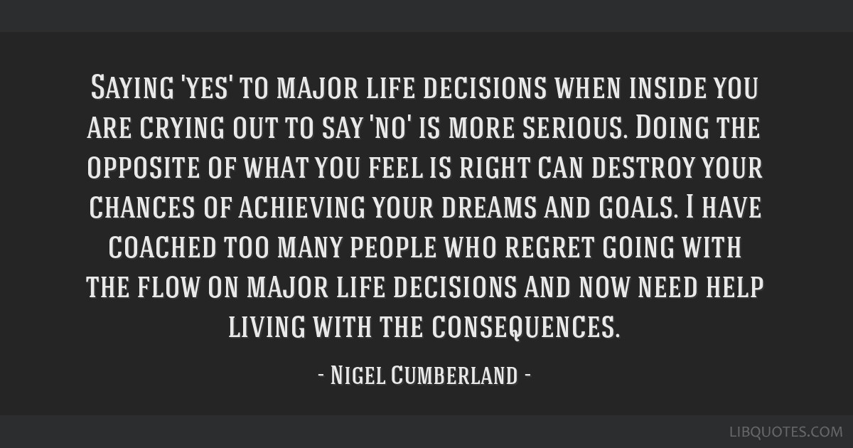 Saying Yes To Major Life Decisions When Inside You Are Crying Out