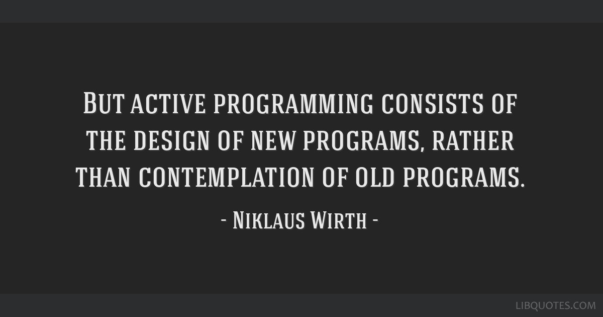 But active programming consists of the design of new programs, rather than contemplation of old programs.