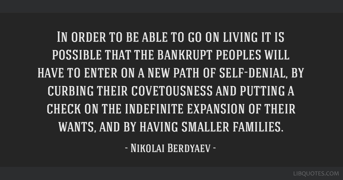 In order to be able to go on living it is possible that the bankrupt peoples will have to enter on a new path of self-denial, by curbing their...