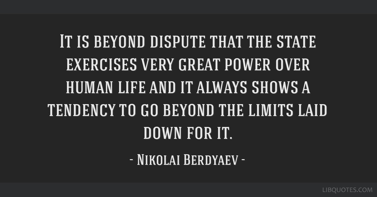 It is beyond dispute that the state exercises very great power over human life and it always shows a tendency to go beyond the limits laid down for...