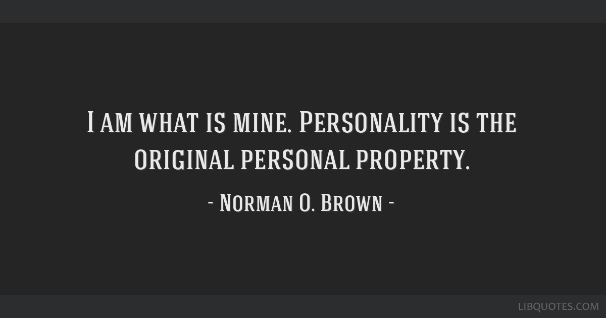 I am what is mine. Personality is the original personal property.