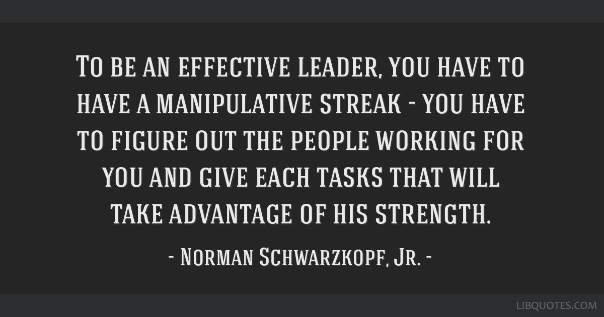 To be an effective leader, you have to have a manipulative streak - you have to figure out the people working for you and give each tasks that will...