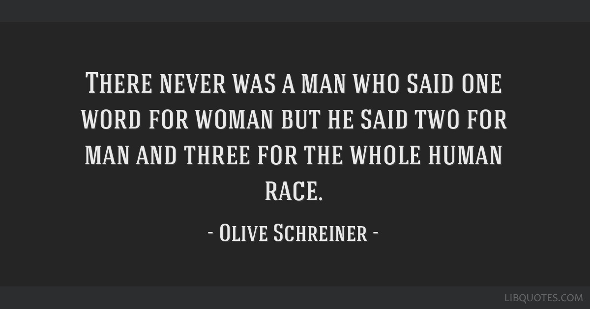 There never was a man who said one word for woman but he said two for man and three for the whole human race.